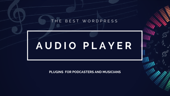 9+ Best WordPress Audio Player Plugins for Podcasters/Musicians