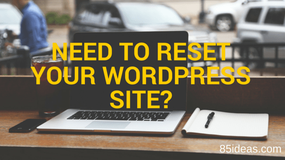 Resetting your wordpress site