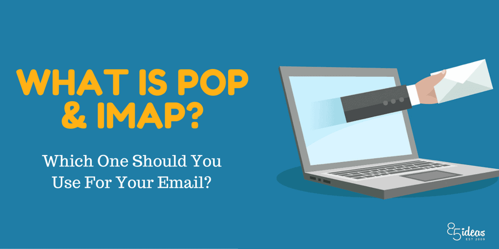 PoP vs. IMAP What's the Difference? Which Should You Use For Your ...