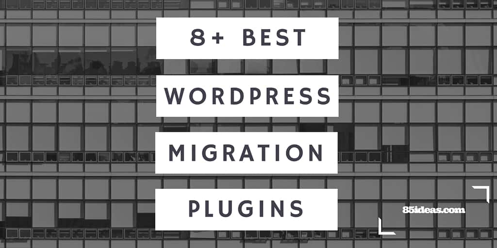 stacked building windows in black and white with text saying 8+ Best WordPress Migration Plugins